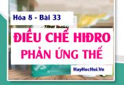 Phản ứng thế là gì? Cách điều chế Hiđro trong phòng thí nghiệm và trong công nghiệp - Hóa 8 bài 33